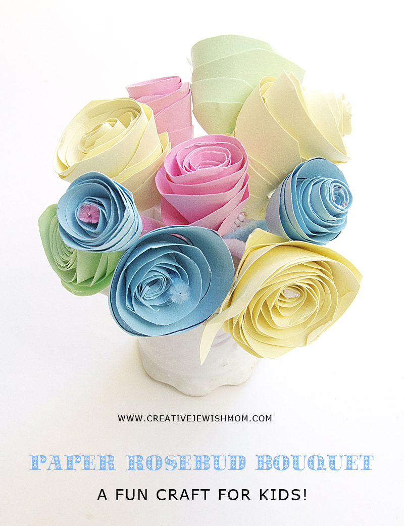 Paper Rosebud Bouquet Craft For Kids And Adults Creative Jewish Mom